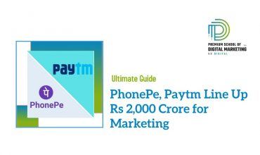 PhonePe, Paytm Line Up Rs 2,000 Crore for Marketing