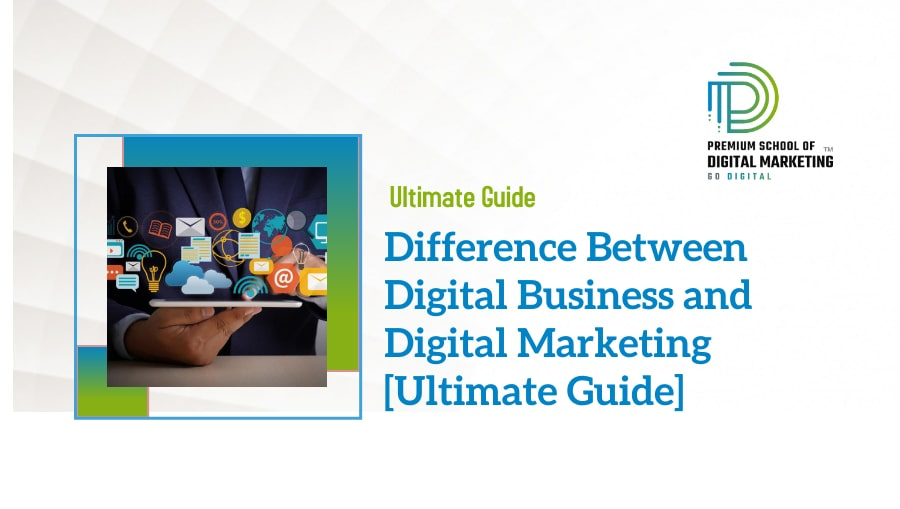 Difference Between Digital Business and Digital Marketing [Ultimate Guide]
