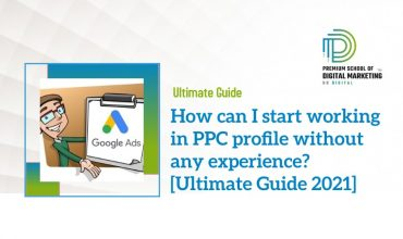 How can I start working in PPC profile without any experience? [Ultimate Guide 2021]
