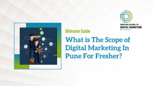 What is The Scope of Digital Marketing In Pune For Fresher