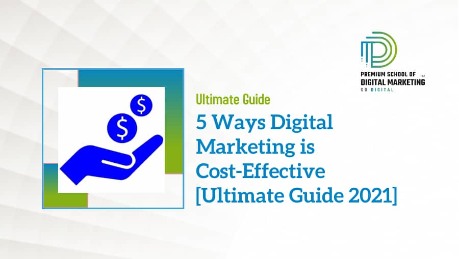 5 Ways Digital Marketing is Cost-Effective [Ultimate Guide 2021]