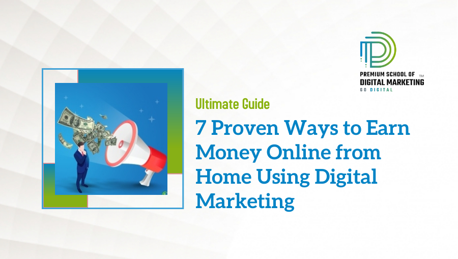 7 Proven Ways to Earn Money Online from Home Using Digital Marketing