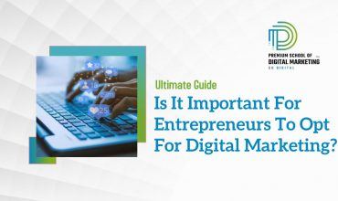 Is It Important For Entrepreneurs To Opt For Digital Marketing